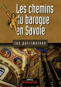 Dominique Richard et François Parot - Les chemins du baroque en Savoie.