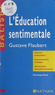Dominique Rincé et Henri Mitterand - L'éducation sentimentale - Gustave Flaubert. Résumé analytique, commentaire critique, documents complémentaires.