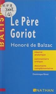 Dominique Rincé et Annie Chouard - Le père Goriot - Honoré de Balzac. Résumé analytique, commentaire critique, documents complémentaires.