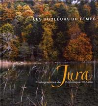 Dominique Robelin - Jura : les couleurs du temps.