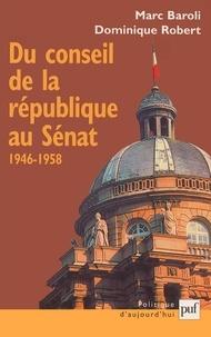 Dominique Robert et Marc Baroli - Du Conseil de la République au Sénat 1946-1958.