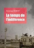 Dominique Robert - Le temps de l'indifférence.