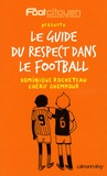 Dominique Rocheteau - Le guide du respect dans le football.