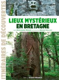 Dominique Roger et Bruno Colliot - Lieux mystérieux en Bretagne.