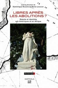 Dominique Rogers et Boris Lesueur - Libres après les abolitions ? - Statuts et identités aux Amériques et en Afrique.
