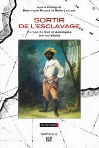 Dominique Rogers et Boris Lesueur - Sortir de l'esclavage - Europe du Sud et Amériques (XIVe-XIXe siècle).