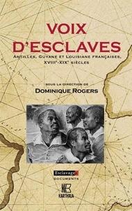 Dominique Rogers - Voix d'esclaves - Antilles, Guyane et Louisiane françaises, XVIIIe-XIXe siècles.