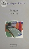 Dominique Rolin - Bruges la vive.