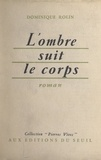Dominique Rolin - L'ombre suit le corps.