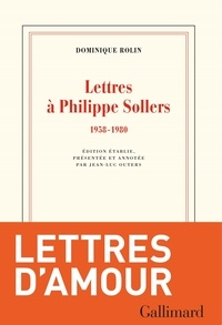 Dominique Rolin - Lettres à Philippe Sollers - 1958-1980.