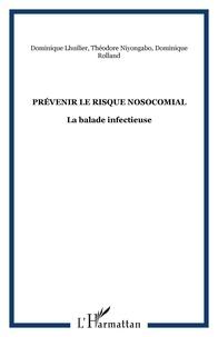 Dominique Rolland - Prévenir le risque losocomial : la balade infectieuse.