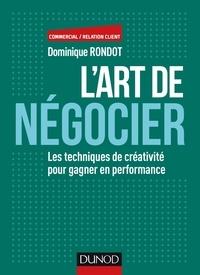 Dominique Rondot - L'art de négocier - Les techniques de créativités pour gagner en performance.