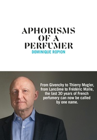 Dominique Ropion - Aphorisms of a perfumer.