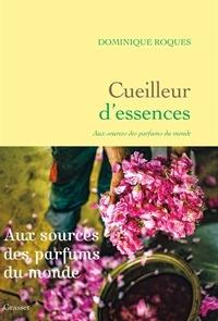 Dominique Roques - Cueilleur d'essences - Aux sources des parfums du monde.