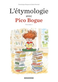 Dominique Roques et Alexis Dormal - L'étymologie avec Pico Bogue Tome 1 : .