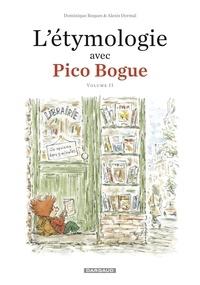 Dominique Roques et Alexis Dormal - L'Etymologie avec Pico Bogue  - Tome 2.
