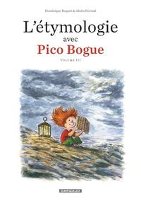 Dominique Roques et Alexis Dormal - L'étymologie avec Pico Bogue Tome 3 : .