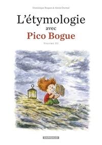 Dominique Roques et Alexis Dormal - L'Étymologie avec Pico Bogue - Tome 3.