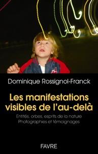 Dominique Rossignol-Franck - Les manifestations visibles de l'au-delà - Entités, orbes, esprits de la nature - Photographies et témoignages.