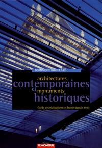 Dominique Rouillard et Olivia Barbet-Massin - Architectures contemporaines et monuments historiques - Guides des réalisations en France depuis 1980.