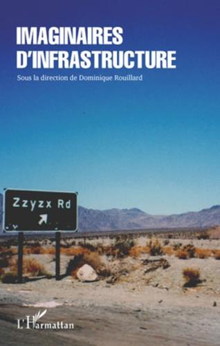 Dominique Rouillard - Imaginaires d'infrastructures.
