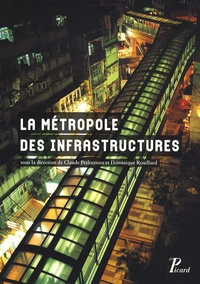 Dominique Rouillard - La métropole des infrastructures.