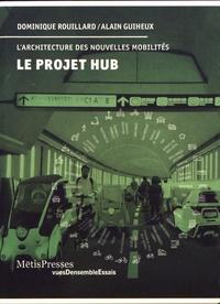 Dominique Rouillard et Alain Guiheux - Le projet Hub - L'architecture des nouvelles mobilités.