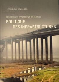 Dominique Rouillard - Politique des infrastructures - Permanence, effacement, disparition.