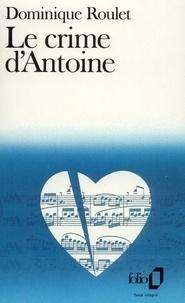 Dominique Roulet - Le Crime d'Antoine.