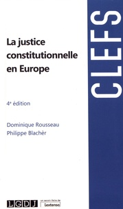 Dominique Rousseau et Philippe Blachèr - La justice constitutionnelle en Europe.