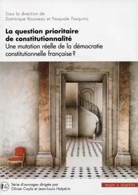 Dominique Rousseau et Pasquale Pasquino - La question prioritaire de la constitutionnalité - Une mutation réelle de la démocratie constitutionnelle française ?.