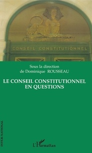 Le Conseil Constitutionnel en questions - Dominique Rousseau |