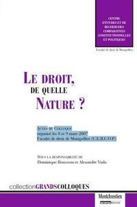 Dominique Rousseau et Alexandre Viala - Le droit, de quelle nature ? - Actes du colloque organisé les 8 et 9 mars 2007, faculté de droit de Montpellier.