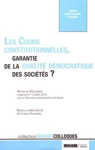 Les cours constitutionnelles, garantie de la qualité démocratique des sociétés ?- Actes du colloque organisé le 12 juillet 2018 par le Tribunal constitutionnel d'Andorre - Dominique Rousseau |