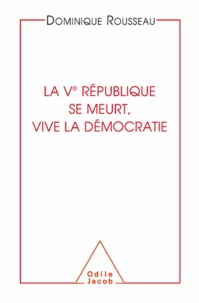 Dominique Rousseau - Vè République se meurt, vive la démocratie (La).