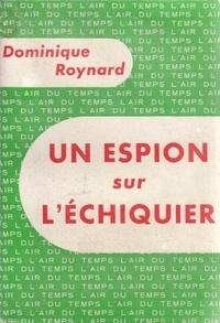 Dominique Roynard - Un espion sur l'échiquier.