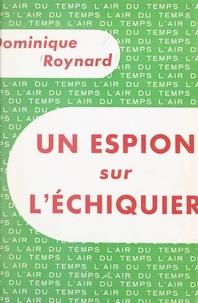 Dominique Roynard et Pierre Lazareff - Un espion sur l'échiquier.