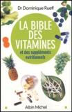 Dominique Rueff - La Bible des vitamines et des suppléments nutritionnels - Pour  prendre sa santé en main.