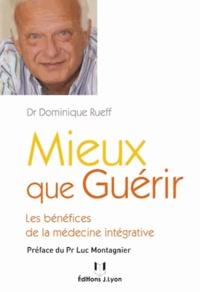 Mieux que guérir- Les bénéfices de la médecine intégrative - Dominique Rueff |