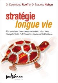 Dominique Rueff et Maurice Nahon - Stratégie longue vie - Alimentation, hormones naturelles, vitamines, compléments nutritionnels, plantes médicinales.