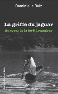 Télécharger le format pdf gratuit ebook La griffe du jaguar  - Au coeur de la forêt lacandone 9782343183534 en francais par Dominique Ruiz PDB DJVU MOBI
