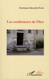 Dominique Sabourdin-Perrin - Les confesseurs de Dieu.