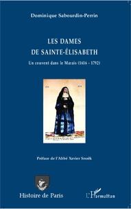 Dominique Sabourdin-Perrin - Les dames de Sainte-Elisabeth - Un couvent dans le Marais (1616-1792).