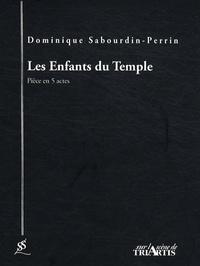Dominique Sabourdin-Perrin - Les Enfants du Temple.