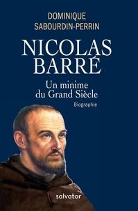 Dominique Sabourdin-Perrin - Nicolas Barré - Un minime au Grand Siècle.
