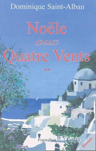 Dominique Saint-Alban - Noële aux quatre vents - Tome 2.