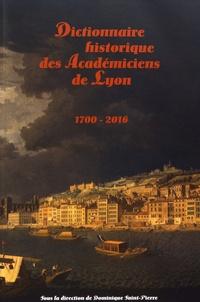 Dominique Saint-Pierre - Dictionnaire historique des Académiciens de Lyon (1700-2016).