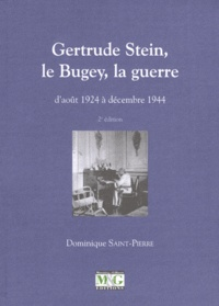 Dominique Saint-Pierre - Gertrude Stein, le Bugey, la guerre - D'août 1924 à décembre 1944.