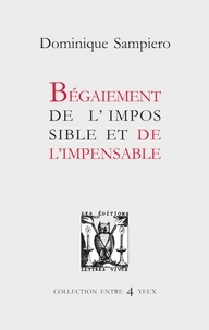 Dominique Sampiero - Begaiement de l'impossible et de l'impensable.