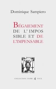 Dominique Sampiero - Begaiement de l'impossible et de l'impensable.